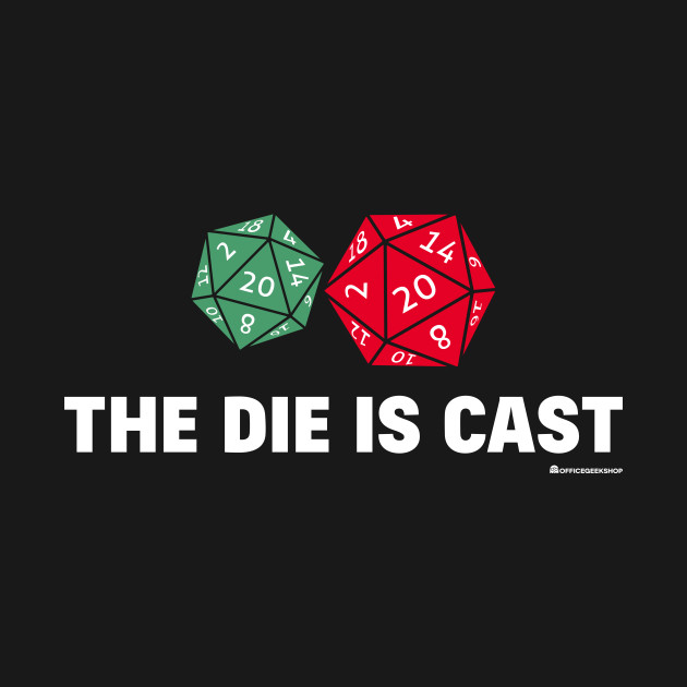 THE DIE IS CAST