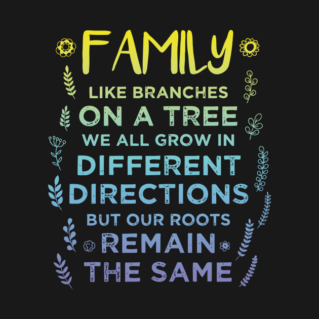 Family Like Branches On A Tree T Shirt Family Like Branches On A