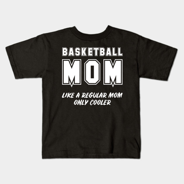 75a7d4d5 Basketball Mom Like A Regular Mother Only Cooler Funny Gift Kids T-Shirt
