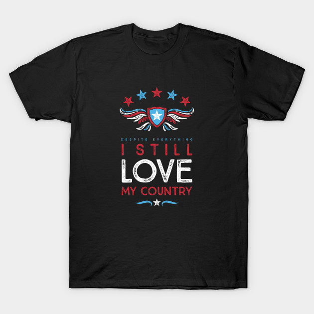 Despite Everything I Still Love My Country T-Shirt