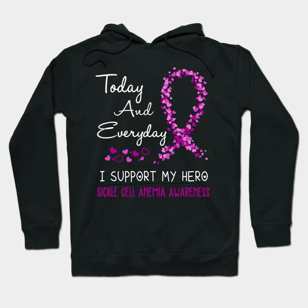 Today And Everyday I Support My Hero Sickle Cell Anemia Awareness Support Sickle Cell Anemia Warrior Gifts Hoodie