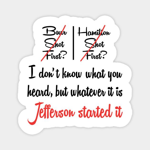 Whatever It Is Jefferson Started It - Hamilton Jefferson - Burr Shot First - Rise up - Hamilton on Broadway