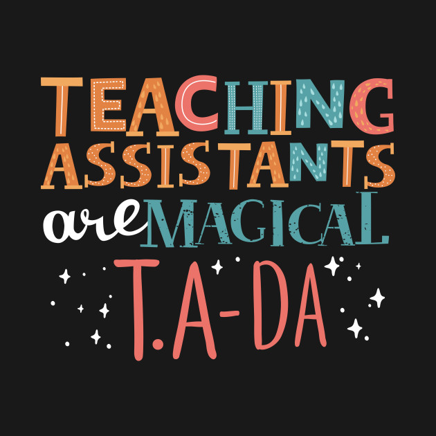 teaching assistants are magial t a da teaching assistant t