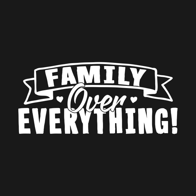 Family Over Everything T Shirt Family Values Onesie