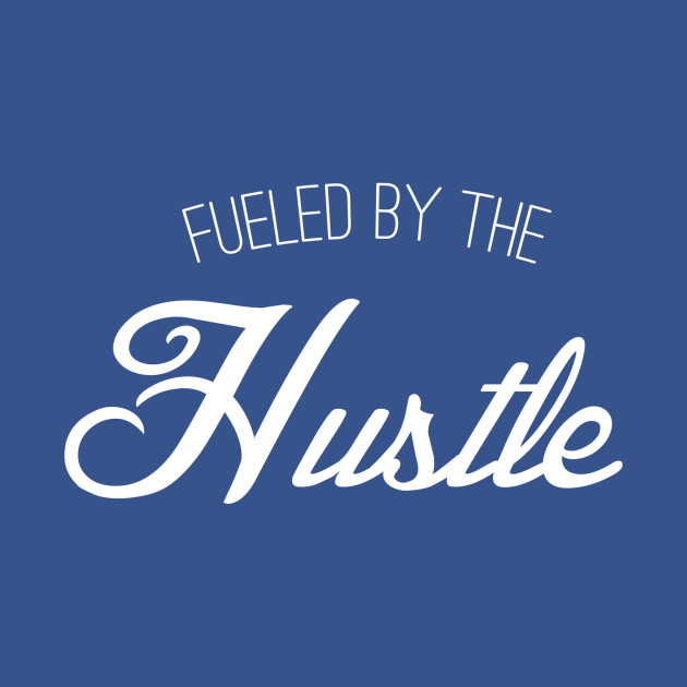 Fueled by the Hustle