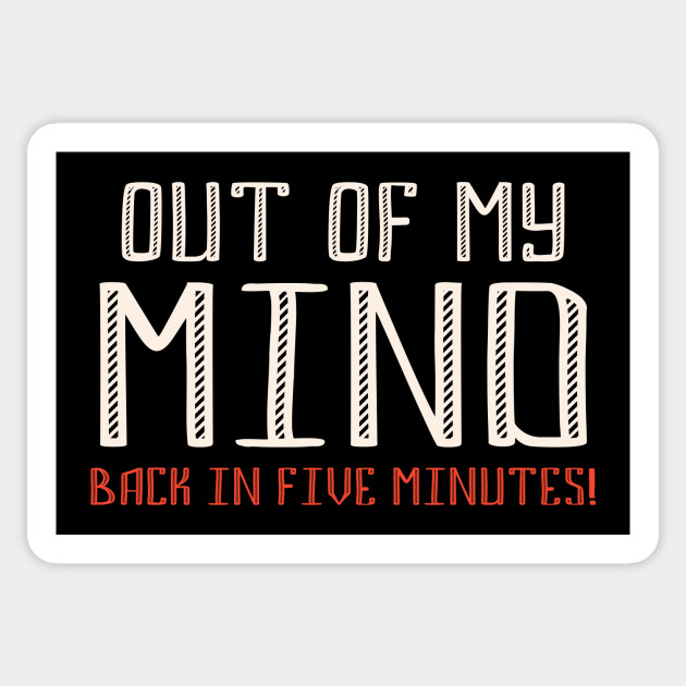 Out Of My Mind Funny Quote Funny Quote Sticker Teepublic