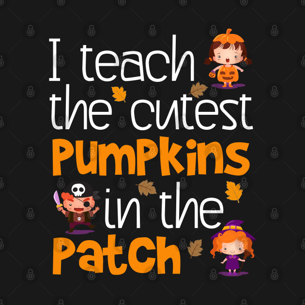 I Teach The Cutest Pumpkins Teacher Halloween
