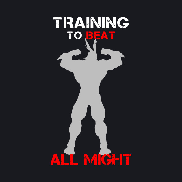 Training To Beat All Might
