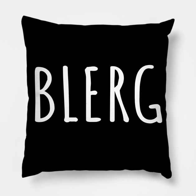 Blerg Is Sometimes All There Is To Say