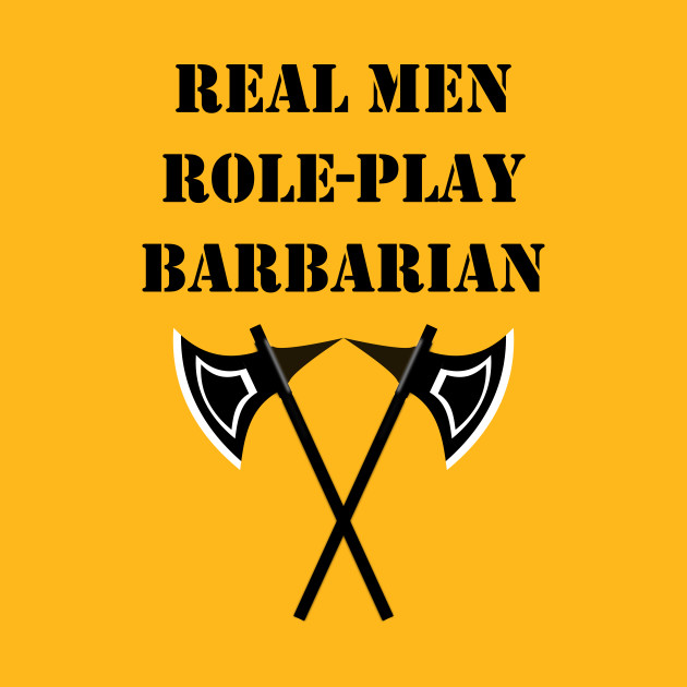 REAL MEN ROLE-PLAY BARBARIAN 5E Meme RPG Rage Class
