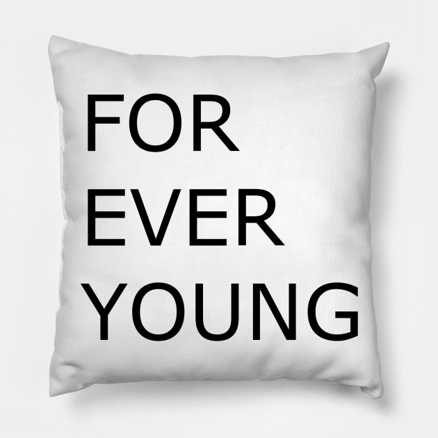 I Will Be Young Forever Forever Young Pillow Teepublic