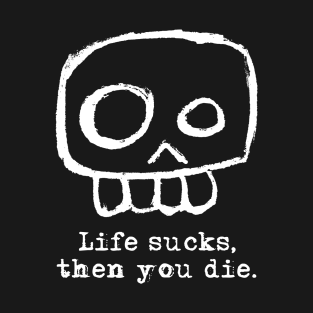 Life sucks and then you liveforever