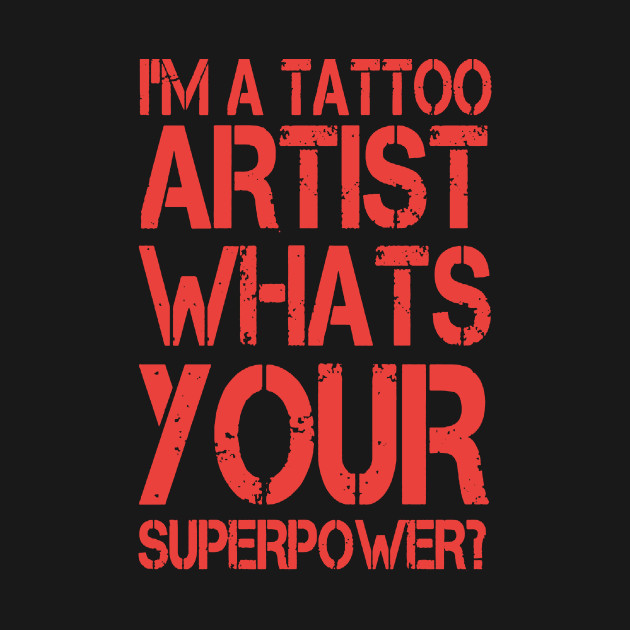 I am a tattoo artist what's your superpower
