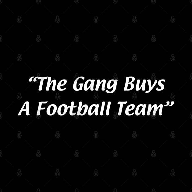 The Gang Buys A Football Team