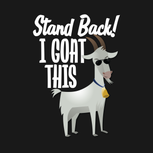 Stand Back I Goat This t-shirts
