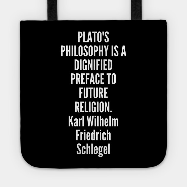 religion - Karl Wilhelm Friedrich Schlegel - Plato s philosophy is a dignified preface to future religion