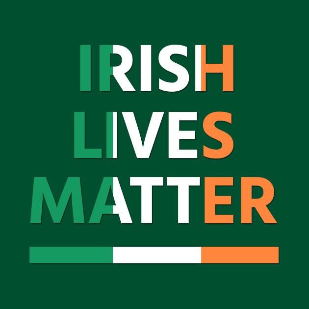 Irish Lives Matter Saint Patrick Day