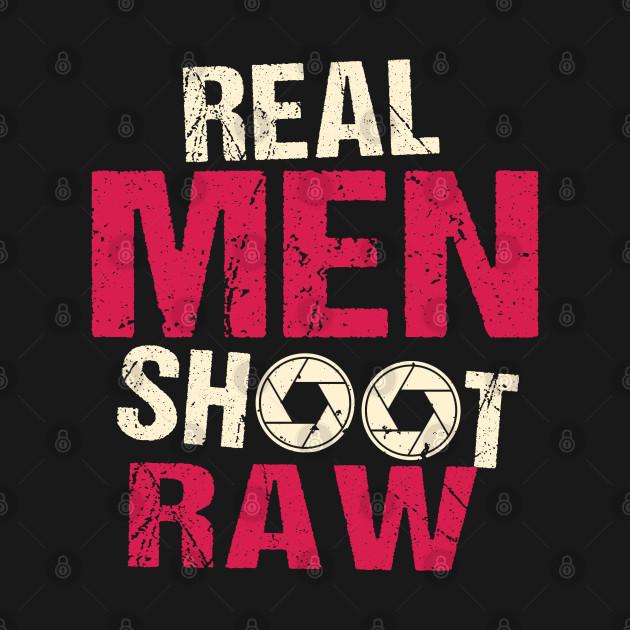 Real Men Shoot Raw