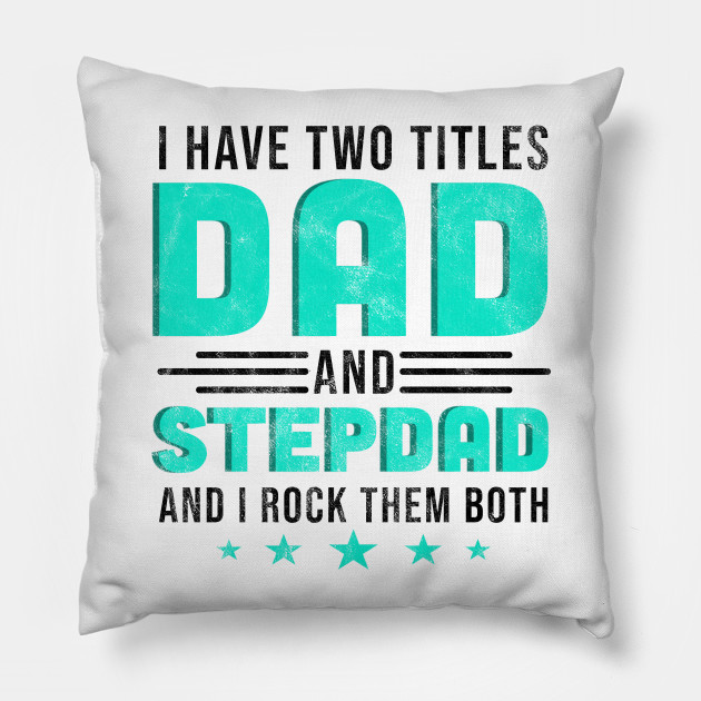 Fathers Day Gifts I Have Two Titles Dad Step Apparel Pillow