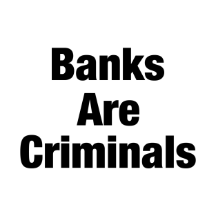a2e39de5 Banks are criminal anti establishment shirt T-Shirt