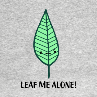 Leaf Me Alone t-shirts