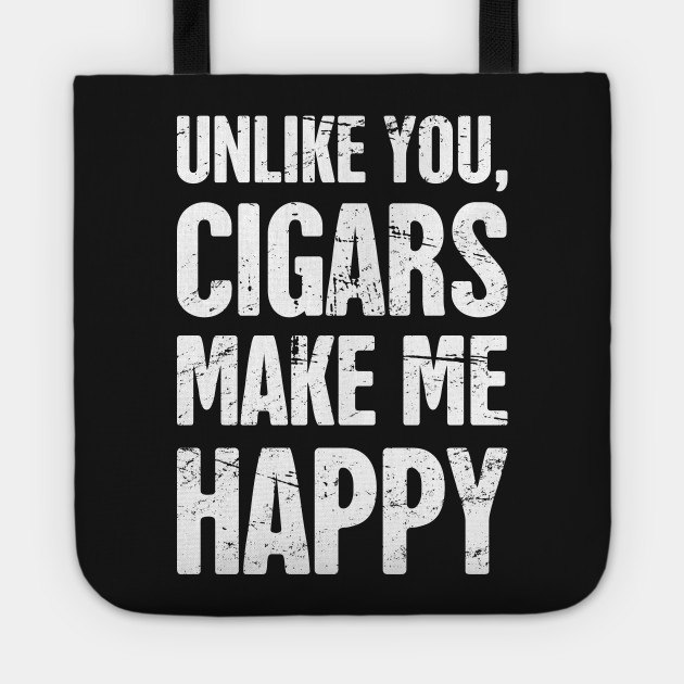 cigars make me happy funny cigar smoking quote cigar tote