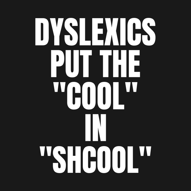"""Dyslexia Puts The """"Cool"""" In Shcool"""