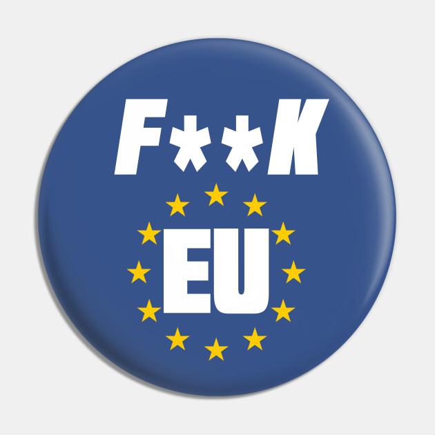 Fuck EU Anti European Union Brexit - Brexit - Pin | TeePublic FR