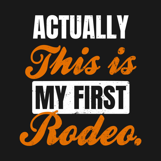 First Rodeo Shirt | Actually This Is My First Rodeo Gift