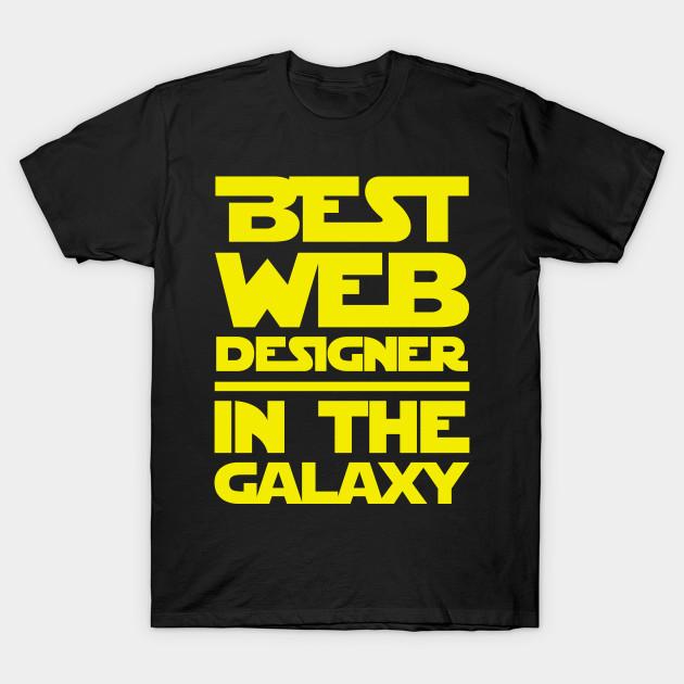 037dffbe5 Best Web Designer In The Galaxy - Web Designer - T-Shirt