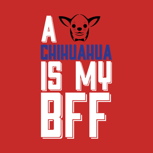 A CHIHUAHUA Is My BFF