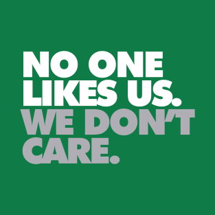 No One Likes Us, We Don't Care t-shirts