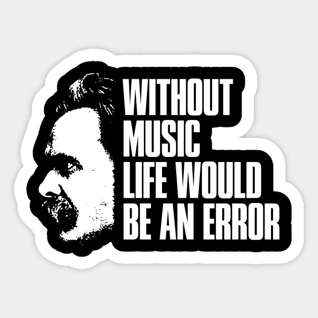 Nietzsche Zarathustra Quote Without Music Life Would Be An Error Inspirational Gift Shirt For Philosophers Artists And Musiscians