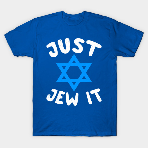 f2fa6d932 Just Jew It - Funny Offensive Jewish Hanukkah Puns - Jewish Pun - T ...