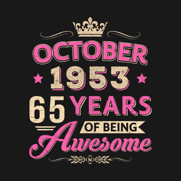 October 1953 65Th Birthday Gift Being Awesome T Shirt