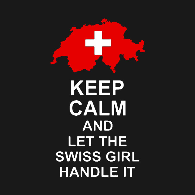 Keep calm and let the swiss girl handle it t-shirt