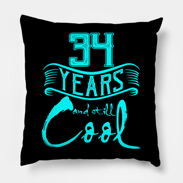 34th Birthday Gifts 34 Years And Still Cool Pillow