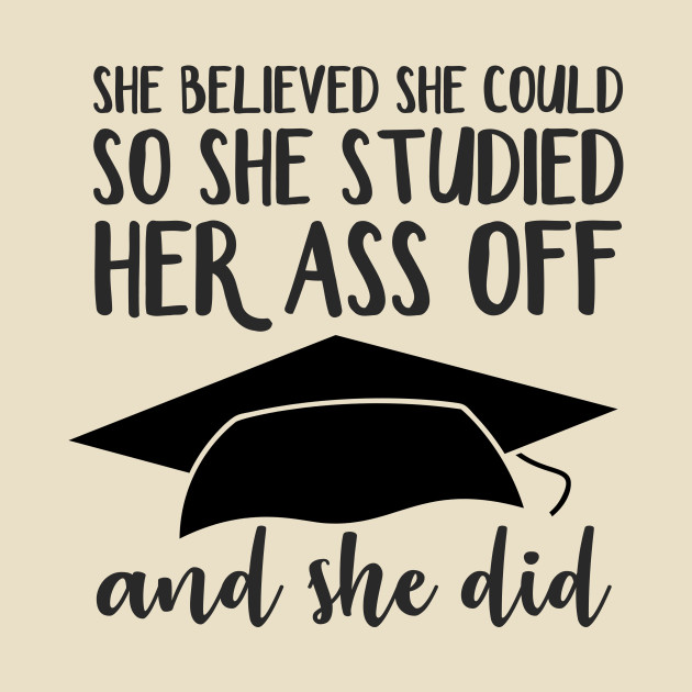 She Believed So She Studied Her Ass Off and She Did