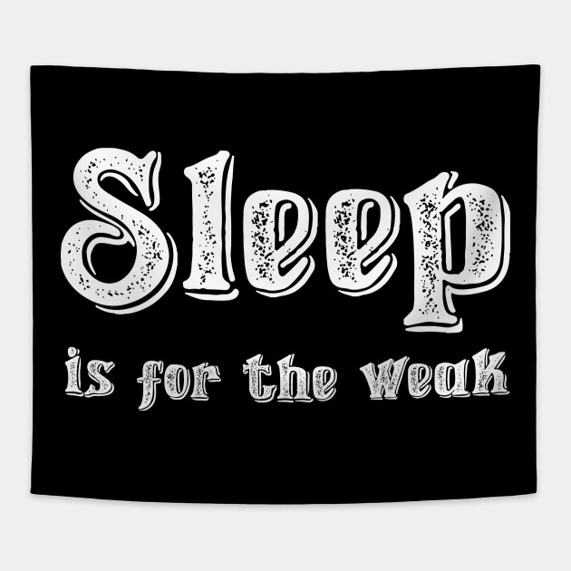 Sleep Is For The Weak Quote Tapestry Teepublic