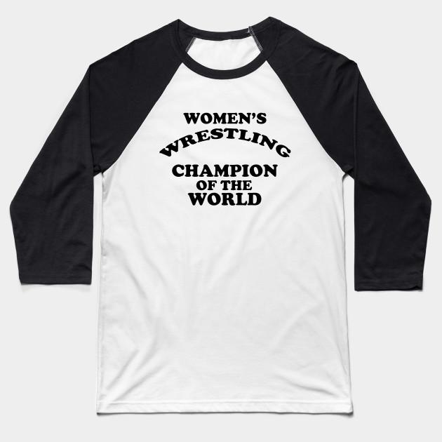 8aaf1d7d Women's Wrestling Champion of the World - Wrestling - Baseball T ...