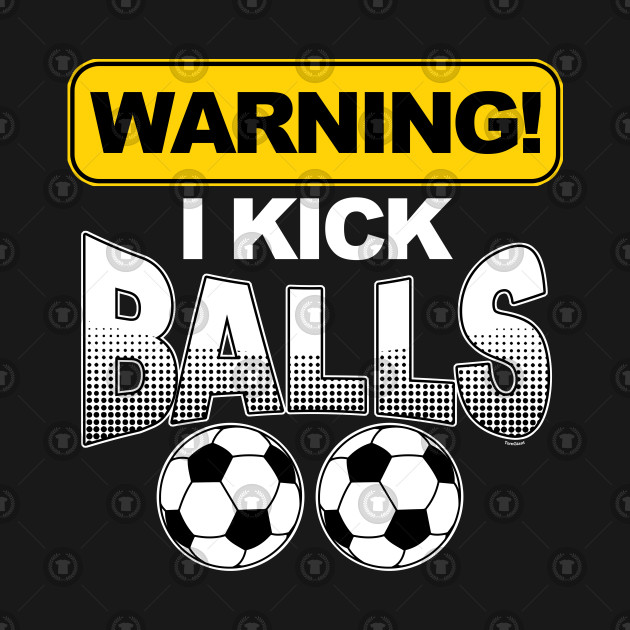 Football Players Goalie Rugby Warning I Kick Balls Soccer Gift