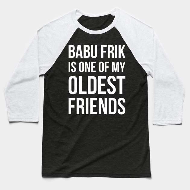 Babu Frik Is One of My Oldest Friends - White Baseball T-Shirt