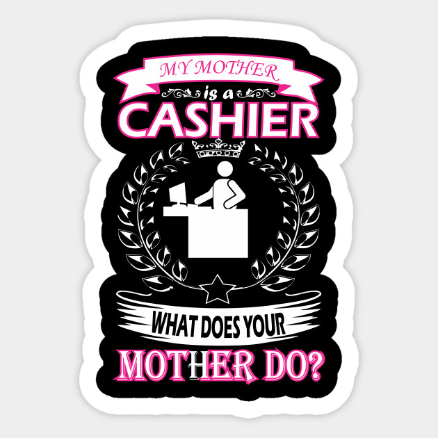 My Mother Is Cashier What Does Your Mother Do Cashier Sticker
