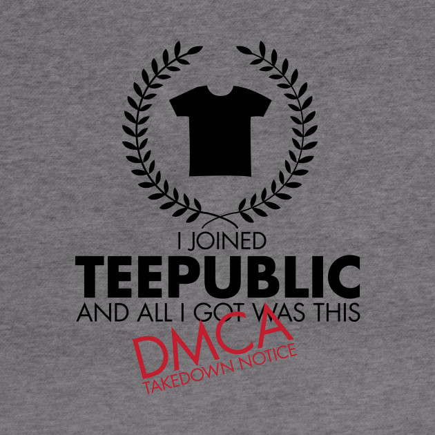 I Joined TeePublic - DMCA Takedown (Black)