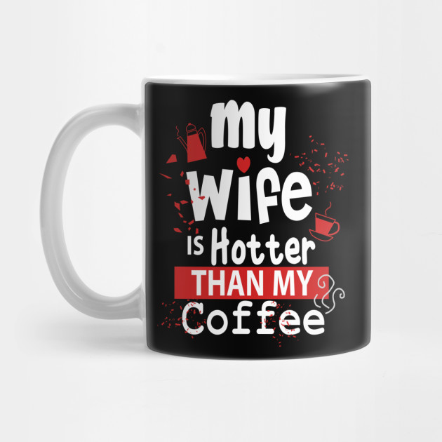 "Funny Design ""My Wife Is Hotter Than My Coffee"" Happy Valentine's Day Special Design 2020 Mug"