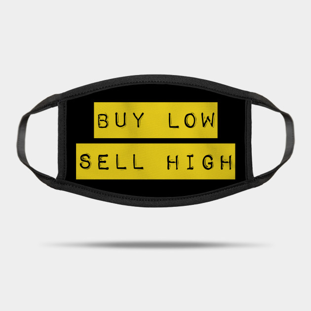 Buy Low Sell High Trading Cryto And Forex Sticker Buy Low Sell High Mask Teepublic
