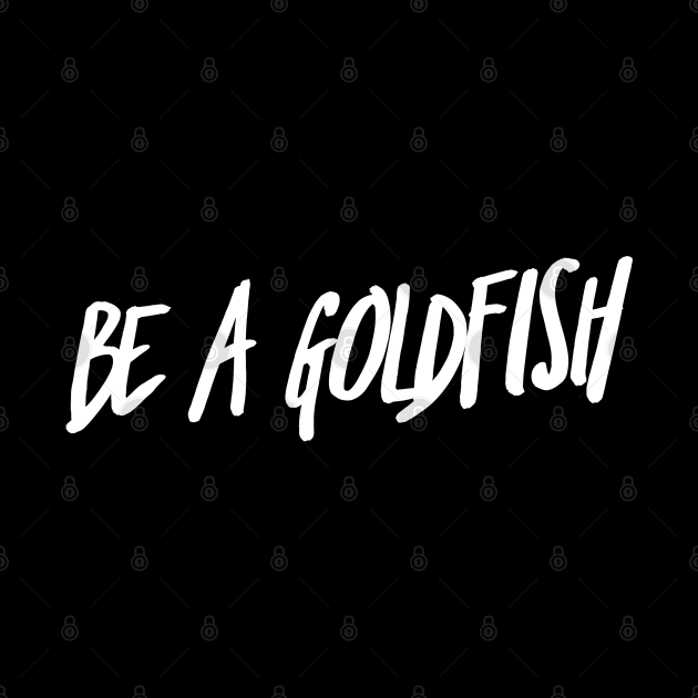 Be A Goldfish - Ted Lasso