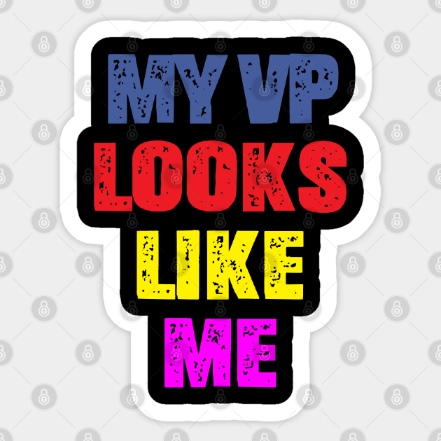 Vinyl Sticker Decal My VP Looks Like Me