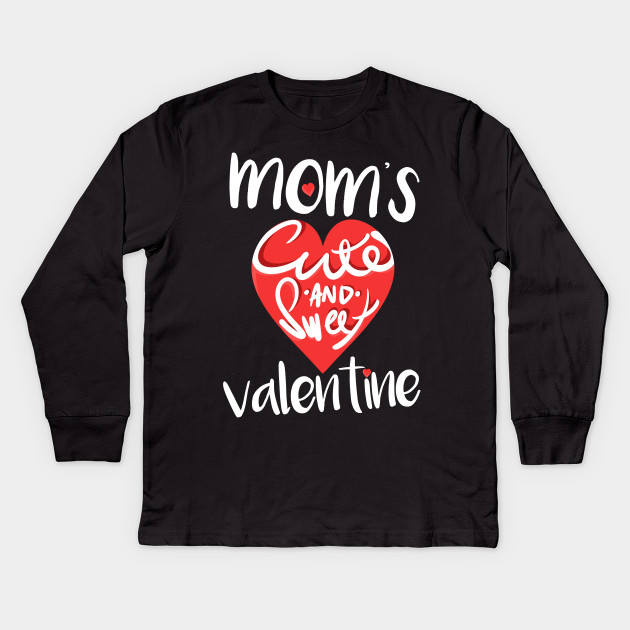 Valentines Day Tshirts Mom S Cute And Sweet Valentine Quote On