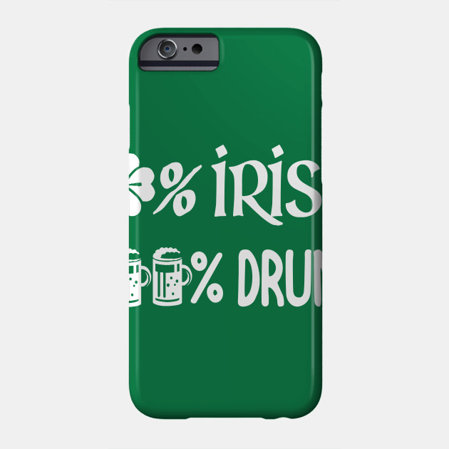0% Irish 100% Drunk St.Patrick's Patty Day Beer Drinking Phone Case